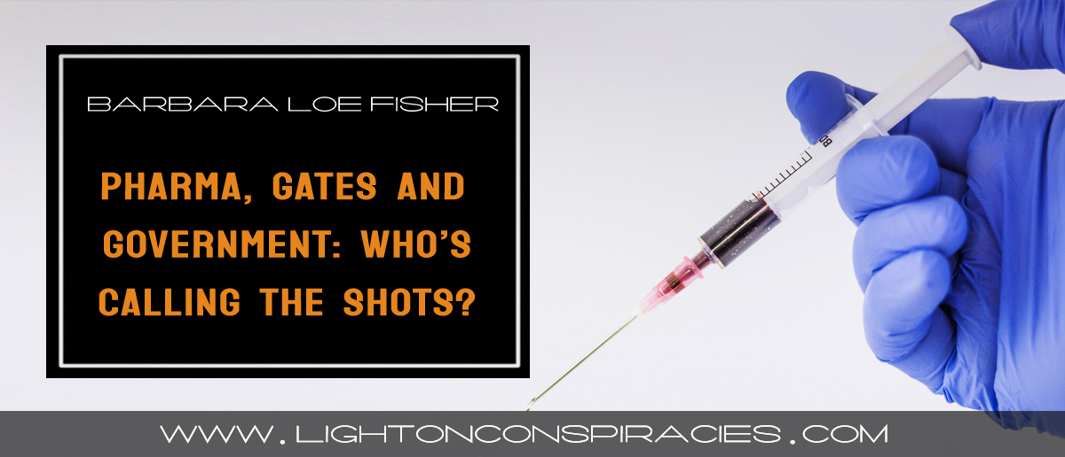 WHO, PHARMA, GATES AND GOVERNMENT: WHO'S CALLING THE SHOTS? | Light On Conspiracies - Revealing the Agenda